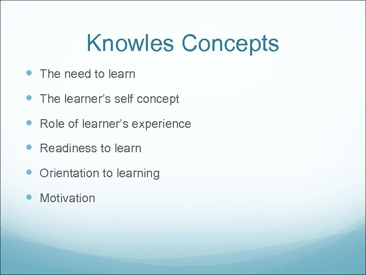 Knowles Concepts The need to learn The learner's self concept Role of learner's experience