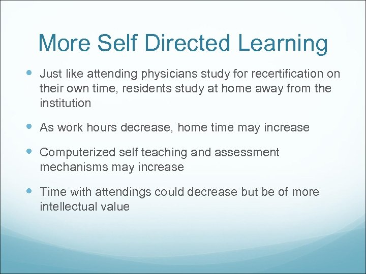 More Self Directed Learning Just like attending physicians study for recertification on their own