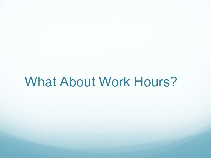What About Work Hours?