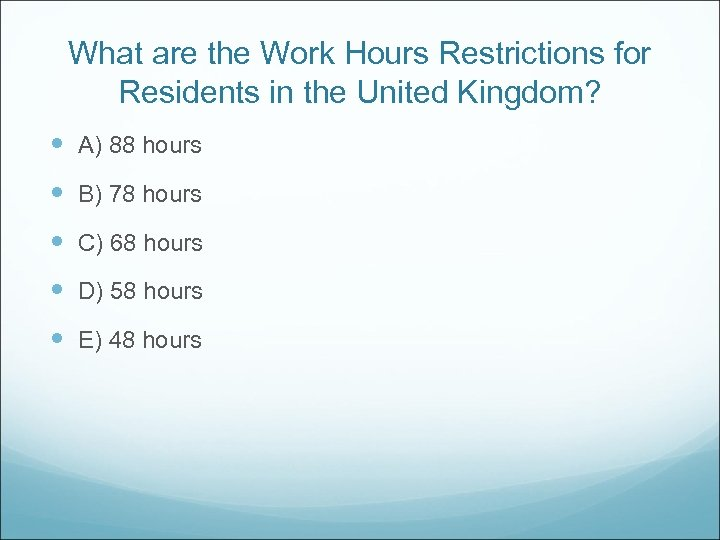 What are the Work Hours Restrictions for Residents in the United Kingdom? A) 88