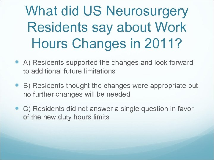 What did US Neurosurgery Residents say about Work Hours Changes in 2011? A) Residents
