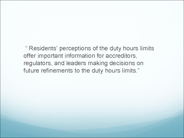 """ Residents' perceptions of the duty hours limits offer important information for accreditors, regulators,"