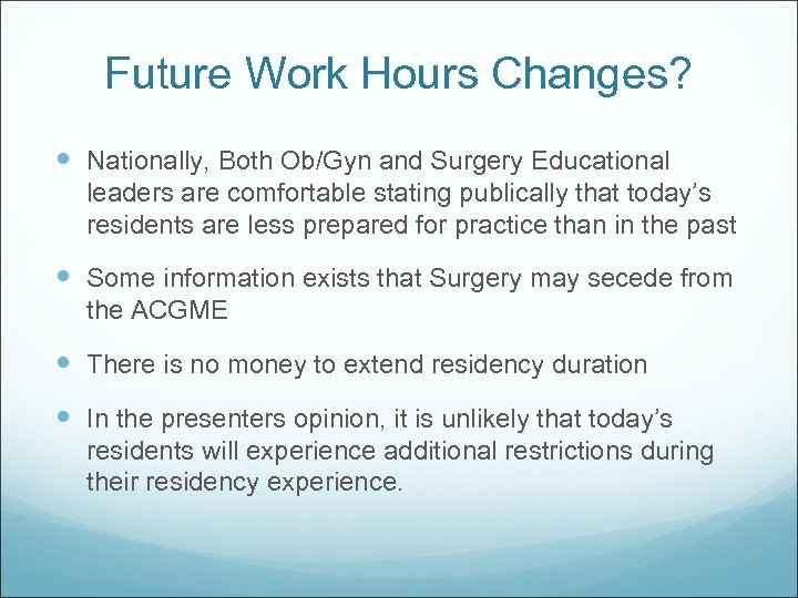Future Work Hours Changes? Nationally, Both Ob/Gyn and Surgery Educational leaders are comfortable stating