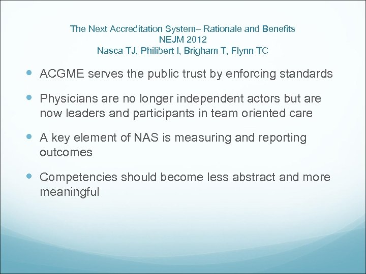 The Next Accreditation System– Rationale and Benefits NEJM 2012 Nasca TJ, Philibert I, Brigham