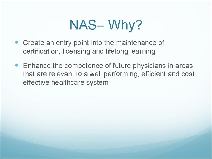 NAS– Why? Create an entry point into the maintenance of certification, licensing and lifelong