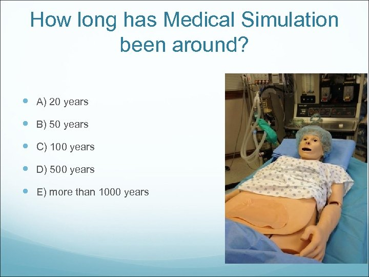 How long has Medical Simulation been around? A) 20 years B) 50 years C)