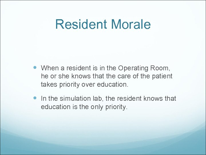 Resident Morale When a resident is in the Operating Room, he or she knows