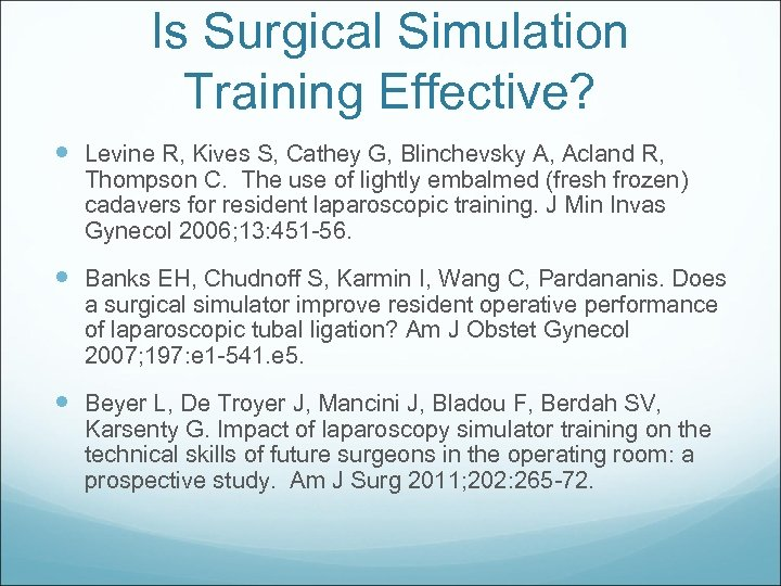 Is Surgical Simulation Training Effective? Levine R, Kives S, Cathey G, Blinchevsky A, Acland