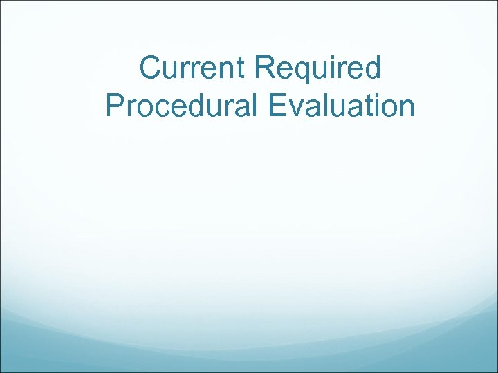 Current Required Procedural Evaluation
