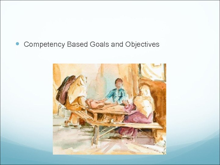 Competency Based Goals and Objectives