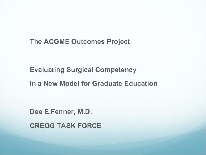 The ACGME Outcomes Project Evaluating Surgical Competency In a New Model for Graduate Education