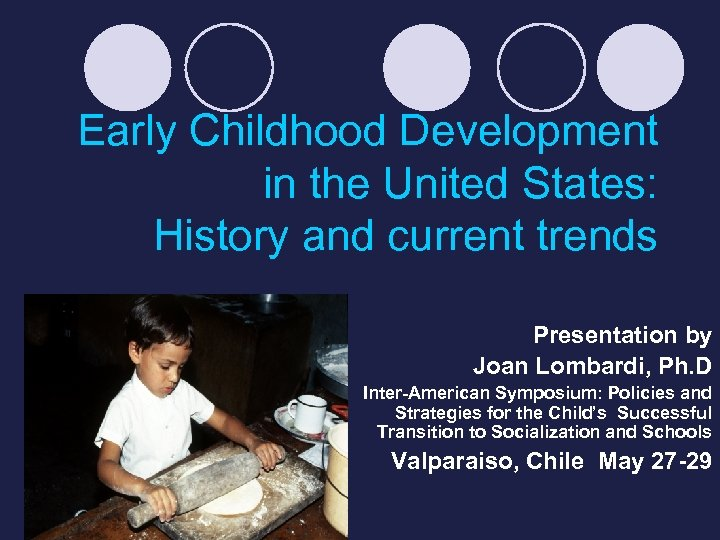 Early Childhood Development in the United States: History and current trends Presentation by Joan