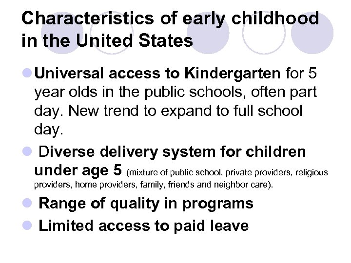 Characteristics of early childhood in the United States l Universal access to Kindergarten for