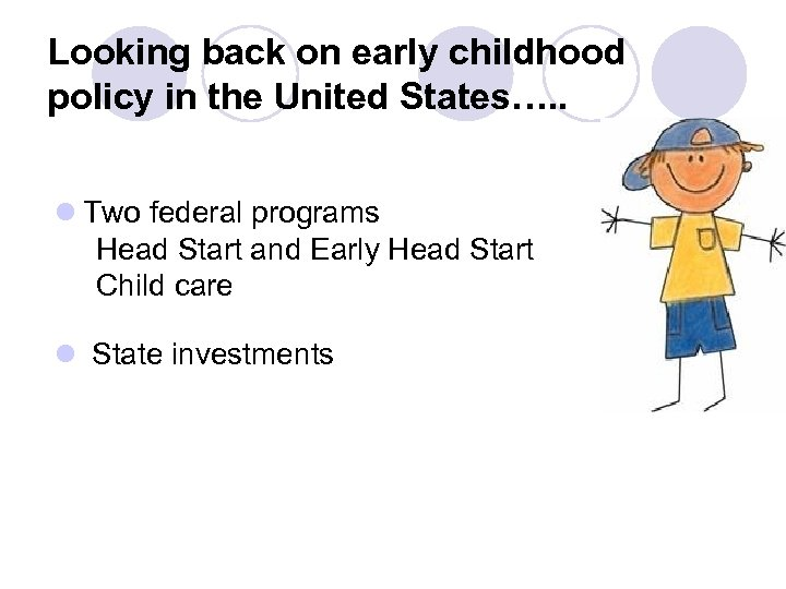 Looking back on early childhood policy in the United States…. . l Two federal
