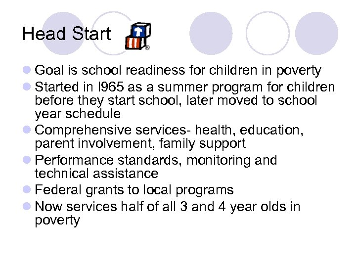 Head Start l Goal is school readiness for children in poverty l Started in