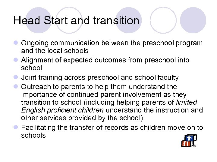 Head Start and transition l Ongoing communication between the preschool program and the local