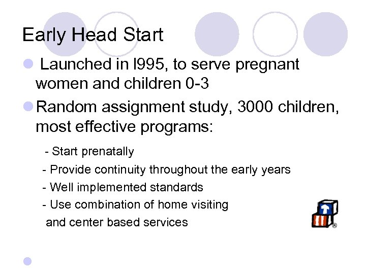 Early Head Start l Launched in l 995, to serve pregnant women and children