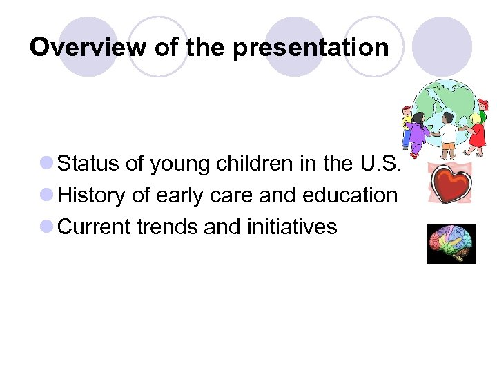 Overview of the presentation l Status of young children in the U. S. l