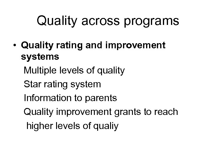 Quality across programs • Quality rating and improvement systems Multiple levels of quality Star
