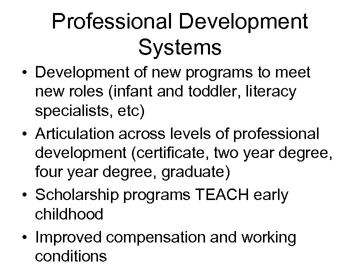 Professional Development Systems • Development of new programs to meet new roles (infant and