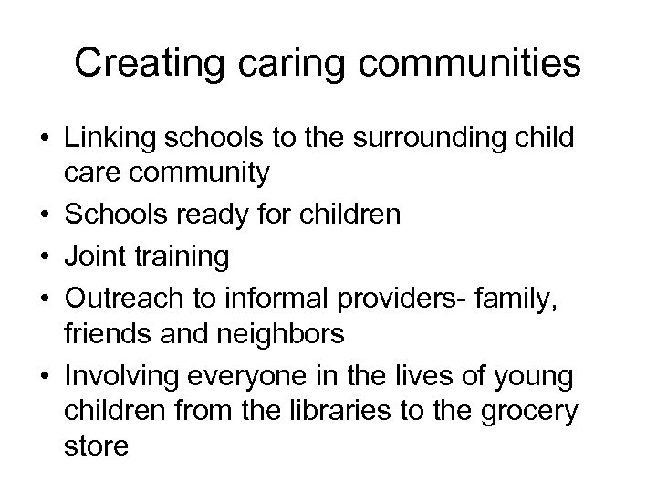 Creating caring communities • Linking schools to the surrounding child care community • Schools