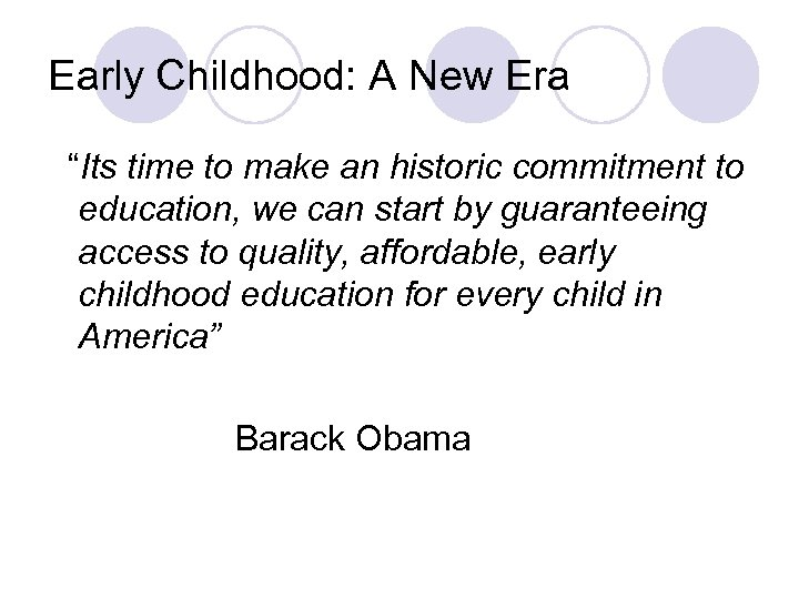 "Early Childhood: A New Era ""Its time to make an historic commitment to education,"