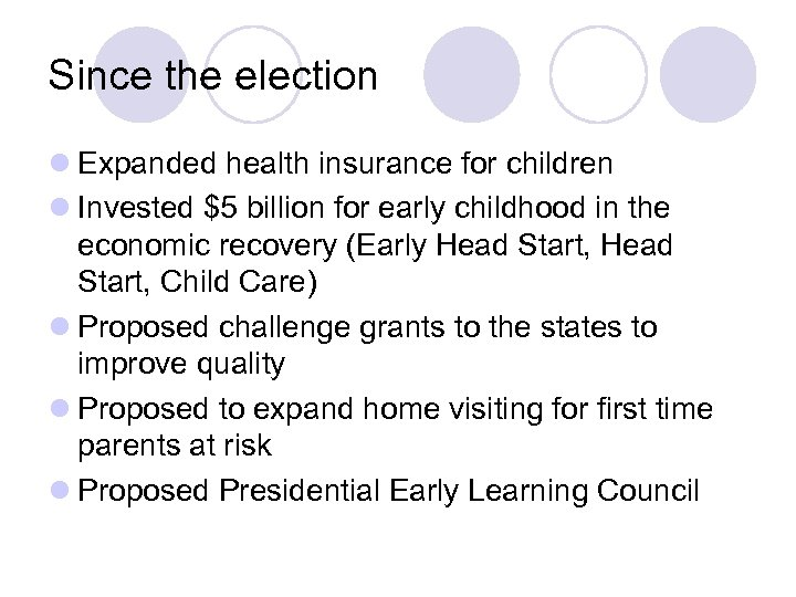 Since the election l Expanded health insurance for children l Invested $5 billion for
