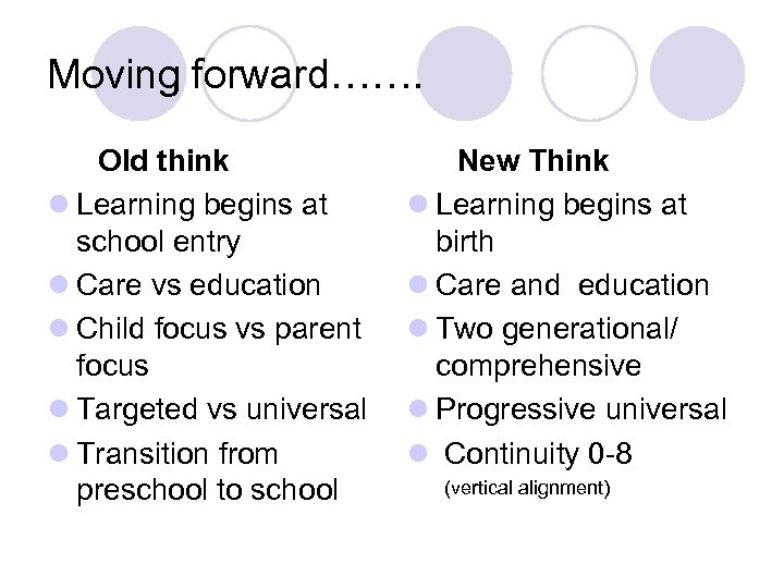 Moving forward……. Old think l Learning begins at school entry l Care vs education