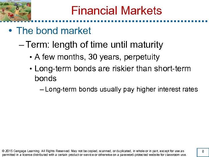 Financial Markets • The bond market – Term: length of time until maturity •