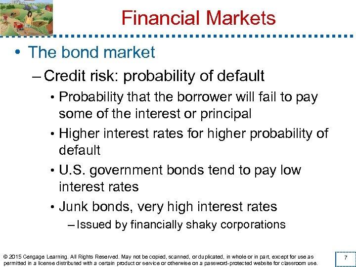 Financial Markets • The bond market – Credit risk: probability of default • Probability