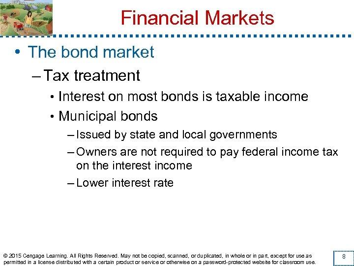 Financial Markets • The bond market – Tax treatment • Interest on most bonds