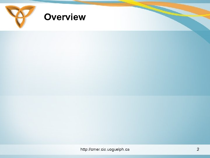 Overview http: //cmer. cis. uoguelph. ca 2