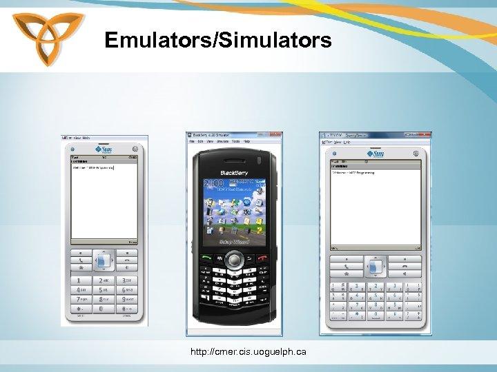 Emulators/Simulators http: //cmer. cis. uoguelph. ca