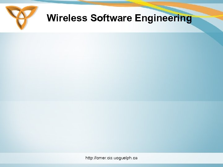 Wireless Software Engineering http: //cmer. cis. uoguelph. ca