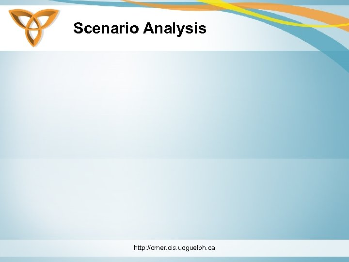 Scenario Analysis http: //cmer. cis. uoguelph. ca