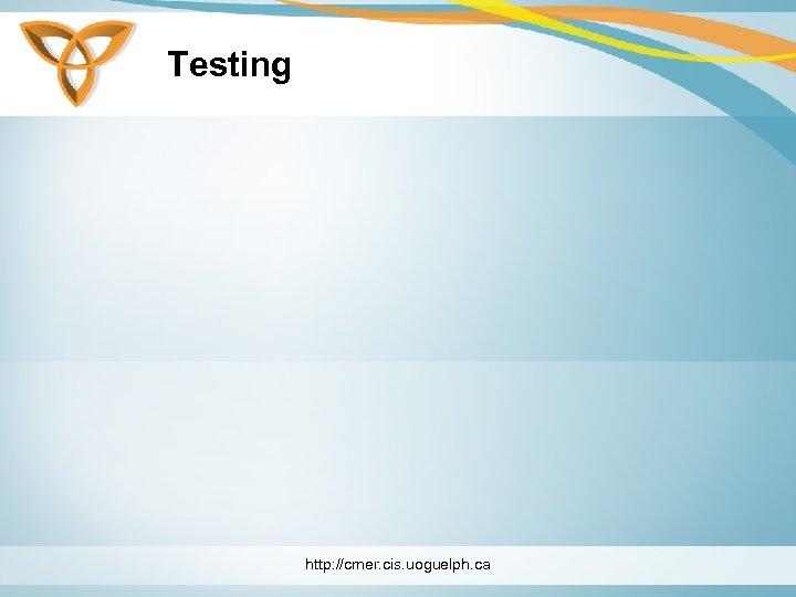 Testing http: //cmer. cis. uoguelph. ca