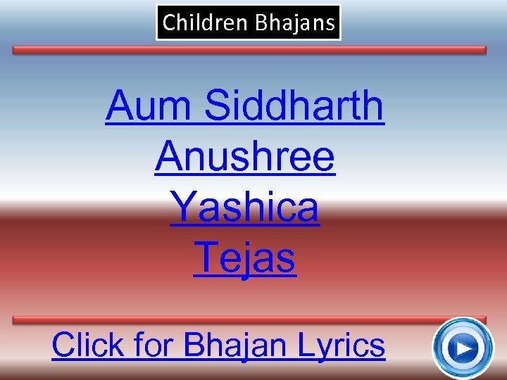 Children Bhajans Aum Siddharth Anushree Yashica Tejas Click for Bhajan Lyrics 10