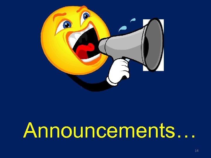 Announcements… 14