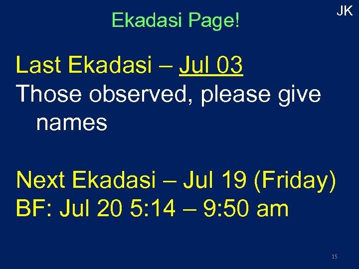 JK Ekadasi Page! Last Ekadasi – Jul 03 Those observed, please give names Next
