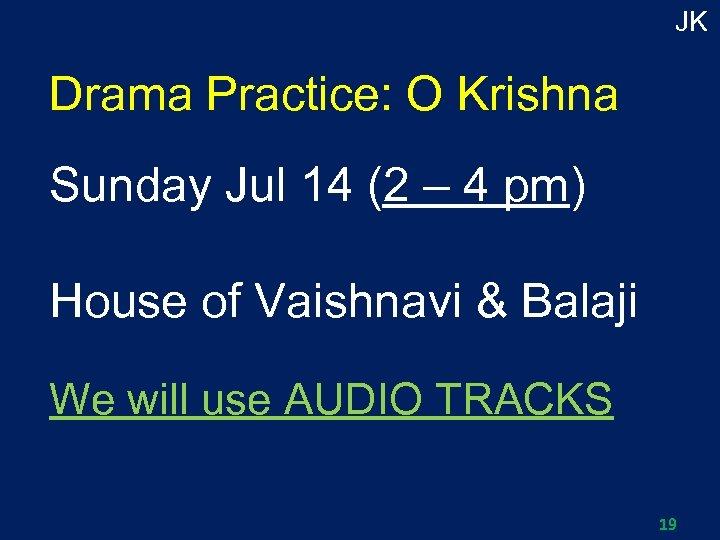 JK Drama Practice: O Krishna Sunday Jul 14 (2 – 4 pm) House of