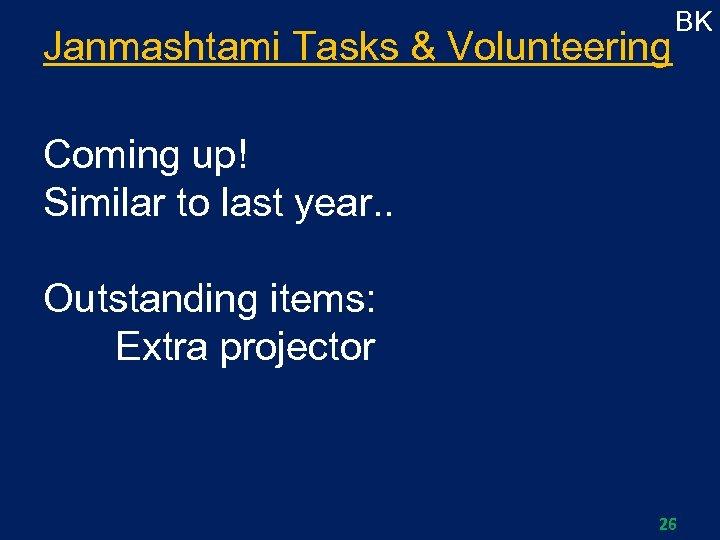 Janmashtami Tasks & Volunteering BK Coming up! Similar to last year. . Outstanding items: