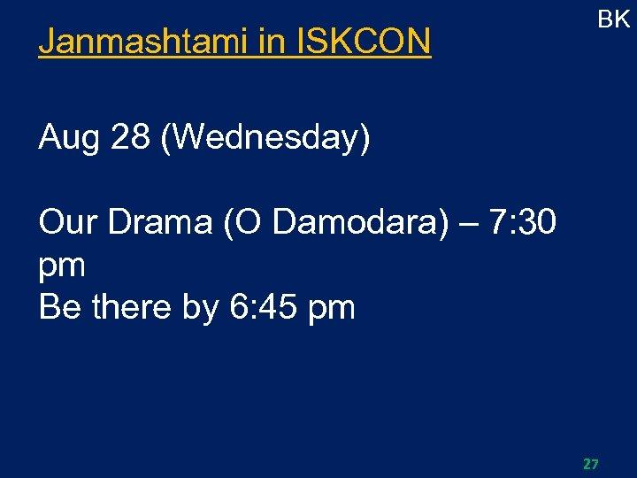 Janmashtami in ISKCON BK Aug 28 (Wednesday) Our Drama (O Damodara) – 7: 30
