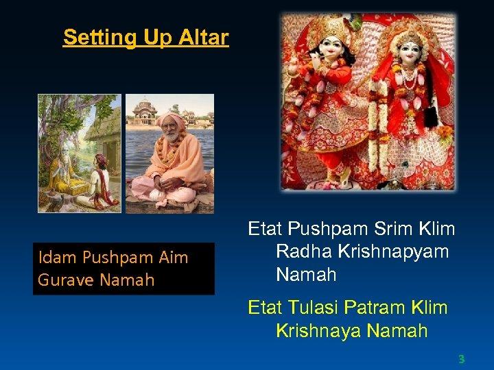 Setting Up Altar Idam Pushpam Aim Gurave Namah Etat Pushpam Srim Klim Radha Krishnapyam