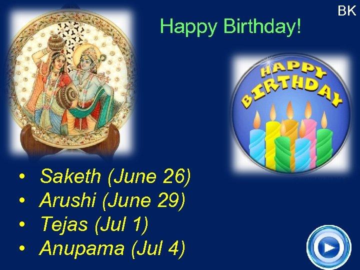 Happy Birthday! • • Saketh (June 26) Arushi (June 29) Tejas (Jul 1) Anupama