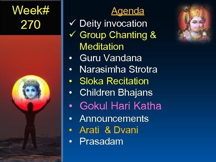 Week# 270 ü ü • • Agenda Deity invocation Group Chanting & Meditation Guru