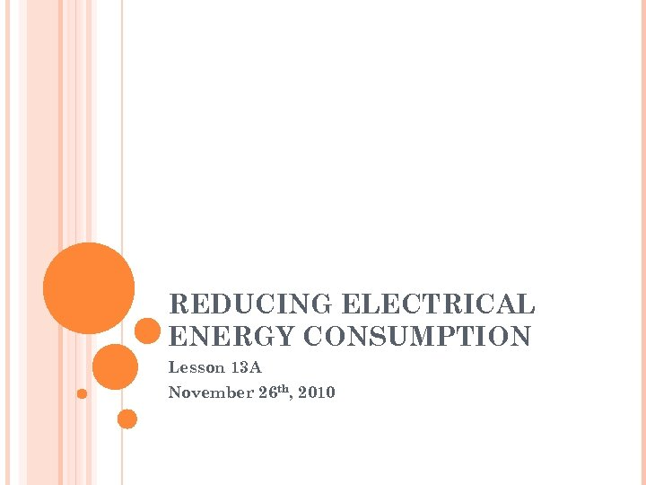 REDUCING ELECTRICAL ENERGY CONSUMPTION Lesson 13 A November 26 th, 2010