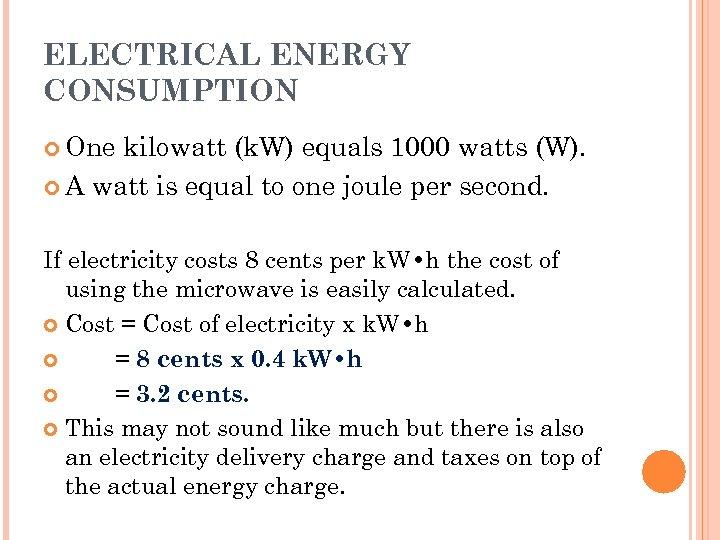 ELECTRICAL ENERGY CONSUMPTION One kilowatt (k. W) equals 1000 watts (W). A watt is