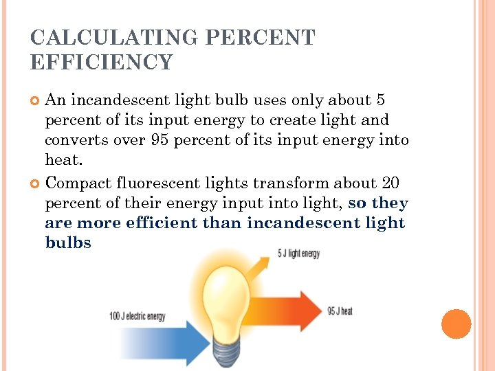 CALCULATING PERCENT EFFICIENCY An incandescent light bulb uses only about 5 percent of its