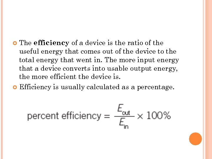 The efficiency of a device is the ratio of the useful energy that comes