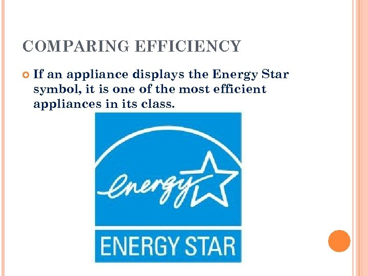 COMPARING EFFICIENCY If an appliance displays the Energy Star symbol, it is one of